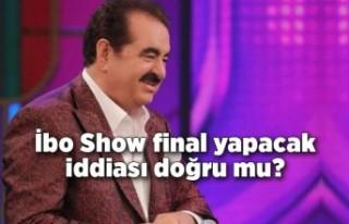 İbo Show final yapacak iddiası doğru mu?