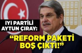 İYİ Partili Aytun Çıray'dan reform paketi...