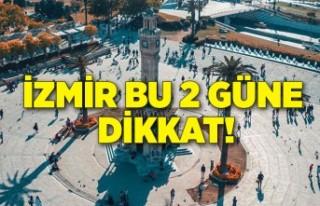 İzmir bu 2 güne dikkat!