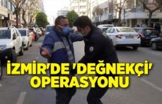 İzmir'de 'değnekçi' operasyonu
