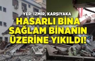 İzmir'de hasarlı bina sağlam binanın üzerine...