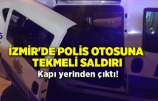İzmir'de polis otosuna tekmeli saldırı! Kapı...