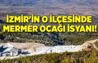 İzmir'in o ilçesinde mermer ocağı isyanı!