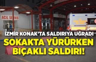 İzmir Konak'ta bıçaklı saldırıya uğradı,...