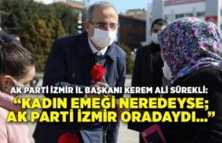 """""""Kadın emeği neredeyse; AK Parti İzmir oradaydı…"""""""