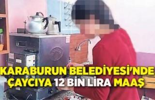 Karaburun Belediyesi'nde çaycıya 12 bin lira...