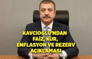 Kavcıoğlu'ndan faiz, kur, enflasyon ve rezerv...