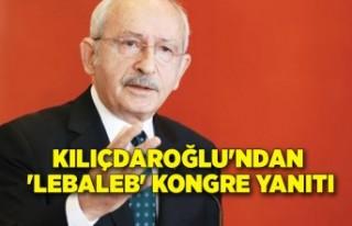 Kılıçdaroğlu'ndan 'lebaleb' kongre...