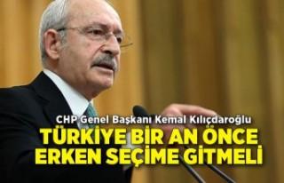 Kılıçdaroğlu: Türkiye bir an önce erken seçime...