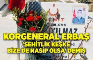 Korgeneral Erbaş, 'Şehitlik keşke bize de...