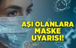 Koronavirüs aşısı olanlara maske uyarısı!