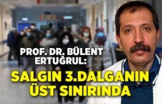 """Prof. Dr. Bülent Ertuğrul: """"Salgın, 3'üncü..."""