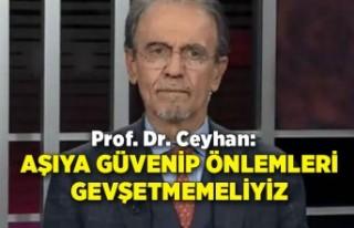 Prof. Dr. Ceyhan: Aşıya güvenip önlemleri gevşetmemeliyiz