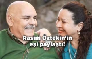 Rasim Öztekin'in eşi paylaştı!