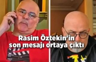 Rasim Öztekin'in gönderdiği son mesaj ortaya...