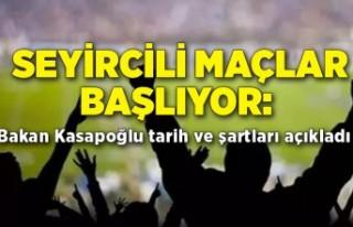 Seyircili maçlar başlıyor: Bakan Kasapoğlu tarih...