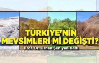 Türkiye'nin mevsimleri mi değişti? Prof. Dr....