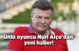 Ünlü oyuncu Nuri Alço'dan yeni haber!