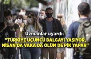 """Uzmanlar uyardı: """"Türkiye üçüncü dalgayı..."""
