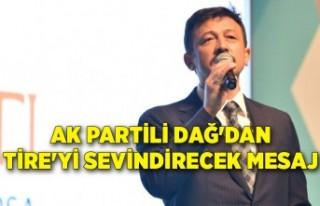 AK Partili Dağ'dan Tire'yi sevindirecek...