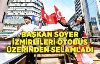 Başkan Soyer İzmirlileri otobüs üzerinden selamladı:...