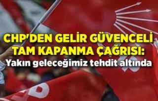 CHP'den gelir güvenceli tam kapanma çağrısı:...