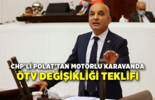 CHP'li Polat'tan motorlu karavanda ÖTV değişikliği...