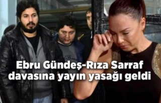 Ebru Gündeş-Rıza Sarraf davasına yayın yasağı...