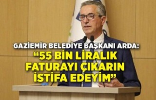 Halil Arda: 55 bin liralık faturayı çıkarın istifa...