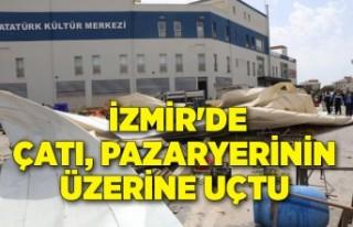 İzmir'de çatı, pazaryerinin üzerine uçtu