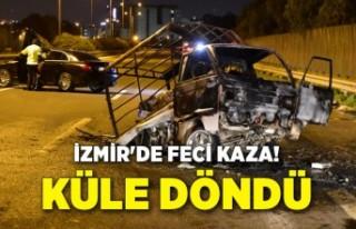İzmir'de feci kaza! Küle döndü