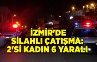 İzmir'de silahlı çatışma: 2'si kadın...