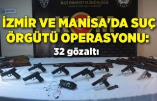 İzmir ve Manisa'da suç örgütü operasyonu:...