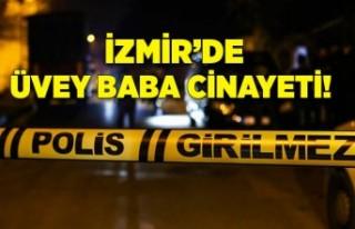 İzmir'de üvey baba cinayeti!