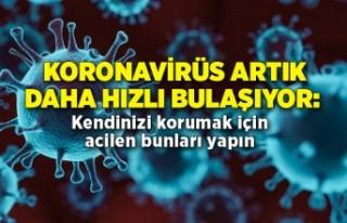 Koronavirüs artık daha hızlı bulaşıyor: Kendinizi...