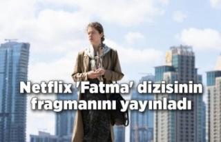 Netflix 'Fatma' dizisinin fragmanını yayınladı