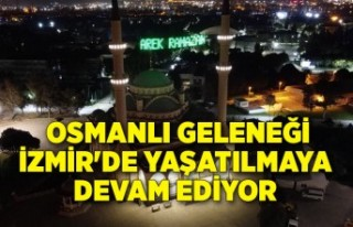 Osmanlı geleneği İzmir'de yaşatılmaya devam...
