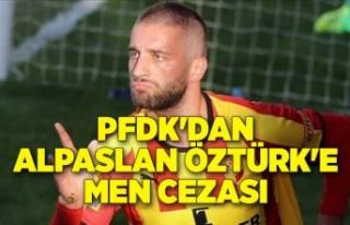 PFDK'dan Alpaslan Öztürk'e men cezası
