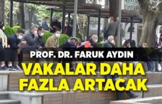 Prof. Dr. Aydın: Vakalar daha fazla artacak, ramazanda...