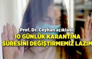Prof. Dr. Ceyhan açıkladı: 10 günlük karantina...