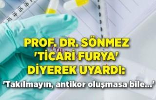 Prof. Dr. Sönmez 'ticari furya' diyerek...
