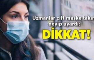 Uzmanlar çift maske takın deyip uyardı: Dikkat!