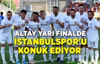 Altay yarı finalde İstanbulspor'u konuk ediyor