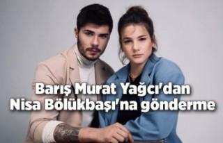 Barış Murat Yağcı'dan Nisa Bölükbaşı'na...