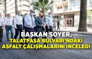 Başkan Soyer, Talatpaşa Bulvarı'ndaki asfalt...