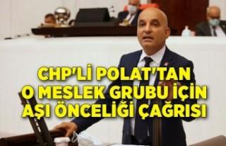 CHP'li Polat'tan o meslek grubu için aşı önceliği...