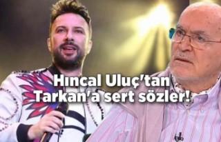 Hıncal Uluç'tan Tarkan'a sert sözler!...
