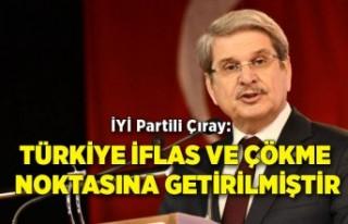 İYİ Partili Çıray: Türkiye iflas ve çökme noktasına...