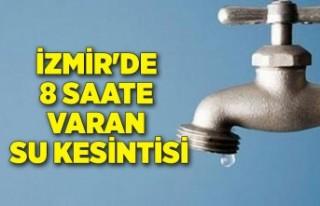 İzmir'de 8 saate varan su kesintisi