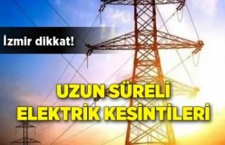 İzmir dikkat! Uzun süreli elektrik kesintileri